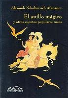 El anillo mágico / The Magic Ring: Y otros cuentos populares rusos / And other Russian folk tales