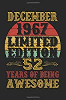 December 1967 Limited Edition 52 Years Of Being Awesome: Lined Journal Notebook For Men and Women Who Are 52 Years Old, 52nd Birthday Gift, Funny ... 1967 52nd Birthday Gift for Men & Wome