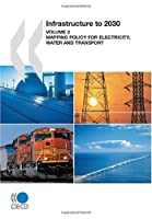 Infrastructure to 2030 (Vol.2):  Mapping Policy for Electricity, Water and Transport
