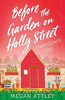 Before the Garden on Holly Street: Valentine's Day by [Attley, Megan]