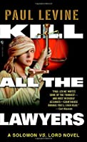 Kill All the Lawyers (Solomon vs. Lord Novels)