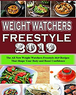 Weight Watchers Freestyle Cookbook 2019: The All New Weight Watchers Freestyle 2019 Recipes That'll Shape Your Body and Boost Confidence by [Chapman, John]