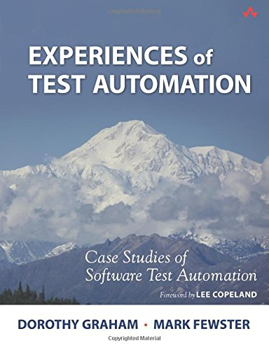 Download Experiences of Test Automation: Case Studies of Software Test Automation 0321754069