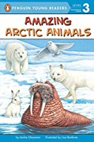 Amazing Arctic Animals (Penguin Young Readers, Level 3)