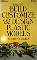 How to Build, Customize, & Design Plastic Models