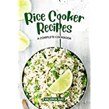 Rice Cooker Recipes: A Complete Cookbook