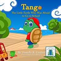 Tango -the Little Turtle Who Was Afraid to Go to School: The Little Turtle Afraid to Go to School (Koby's Kind Kids Books)