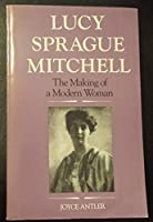 Lucy Sprague Mitchell: The Making of a Modern Woman