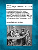 A Practical Treatise on the Law of Parliamentary Elections in Scotland: Including the Election of Representative Peers & Members of Parliament, and the Registration of Voters in Counties & Burghs: With an Appendix of Statutes and Forms.