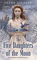 THE FIVE DAUGHTERS OF THE MOON (The Waning Moon Duology)