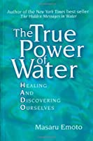 The True Power of Water: Healing and Discovering Ourselves by Masaru Emoto(2005-09-20)