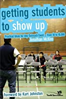 Getting Students to Show Up: Practical Ideas for Any Outreach Event-from 10 to 10000 [並行輸入品]