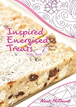 Inspired Energised Treats (Inspired Food Book 1) by [McDowell, Nicole]
