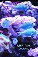 Reef Tank Journal: Ideal  Fish Keeper Maintenance Tracker For All Your Aquarium Needs. Great For Logging Water Testing, Water Changes, And Overall Fish Observations.