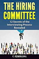 The Hiring Committee: 12 Secrets of the Interviewing Process Revealed
