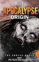 The Apocalypse Origin: The Undead World Novel 11