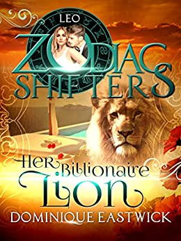 Her Billionaire Lion: A Zodiac Shifters Paranormal Romance: Leo (Zodiac Sanctuary Book 1) by [Eastwick, Dominique, Shifter, Zodiac]