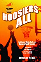 Hoosiers All: Indiana High School Basketball: Team Names, Glory Seasons, Boys and Girls, Large and Small