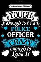 Composition Notebook: Police Officer Tough Quote typo Gift Cool  Journal/Notebook Blank Lined Ruled 6x9 100 Pages