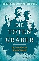 Die Totengraeber: Der letzte Winter der Weimarer Demokratie