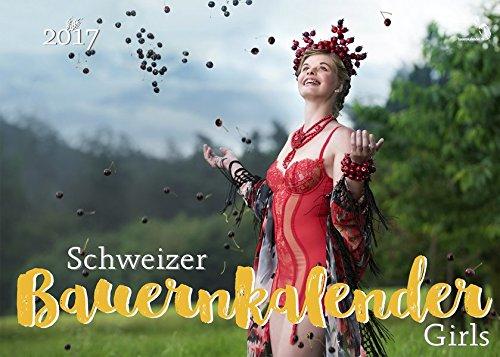 Schweizer Bauernkalender (Girls) 2017/Calendrier Paysan Suisse (Girls) 2017: Der Kalender, von dem alle sprechen - echte Schweizer Bauerntoechter zeigen ihre natuerliche Schoenheit