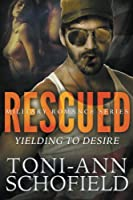 Rescued: Yielding to Desire (Military Romance Series)