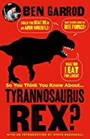 So You Think You Know About Tyrannosaurus Rex? (So You Think You Know About... Dinosaurs?)