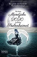 Mit dem Mondjahr 2020 in Deine Seelenheimat: Das grosse Jahrbuch der Wochenhoroskope