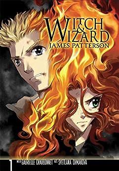 Witch & Wizard: The Manga Vol. 1 (Witch & Wizard - The Manga Series) by [Patterson, James, Chmakova, Svetlana, Charbonnet, Gabrielle]