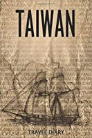 Taiwan Travel Diary: Travel and vacation diary for Taiwan. A logbook with important pre-made pages and many free sites for your travel memories. For a present, notebook or as a parting gift