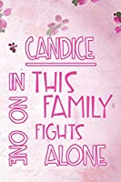 CANDICE In This Family No One Fights Alone: Personalized Name Notebook/Journal Gift For Women Fighting Health Issues. Illness Survivor / Fighter Gift for the Warrior in your life | Writing Poetry, Diary, Gratitude, Daily or Dream Journal.