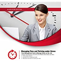 Managing Time and Thriving Under Stress (Made for Success)