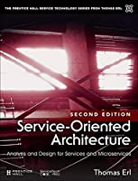 Service-Oriented Architecture: Analysis and Design for Services and Microservices (2nd Edition) (The Pearson Service Technology Series from Thomas Erl)