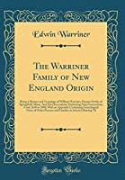 The Warriner Family of New England Origin: Being a History and Genealogy of William Warriner, Pioneer Settler of Springfield, Mass;, and His Descendants Embracing Nine Generations, from 1638 to 1898; With an Appendix Containing Genealogical Notes of Other