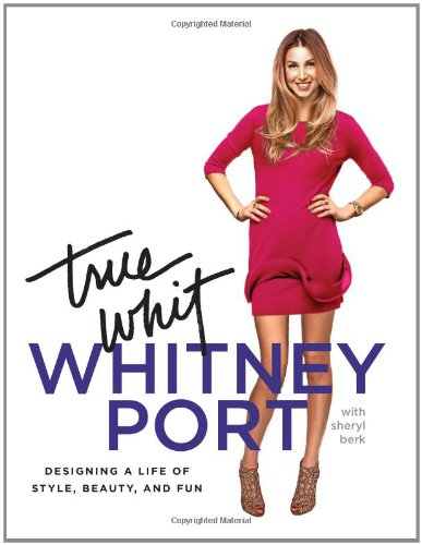 True Whit: Designing a Life of Style Beauty and Fun