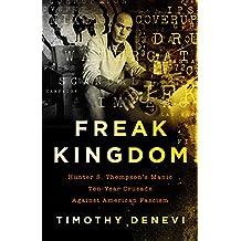 Freak Kingdom: Hunter S. Thompson's Manic Ten-Year Crusade Against American Fascism