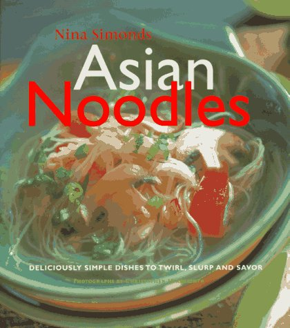 Download Asian Noodles: Deliciously Simple Dishes to Twirl, Slurp, and Savor 0688131344