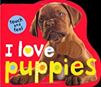 I Love Puppies: Touch and Feel (Touch and Feel (Priddy Books))