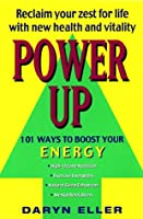 Power Up:: 101 Ways to Boost Your Energy