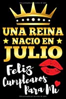 Una Reina Nacio En Julio Feliz Cumpleanos Para Mi: Journal – 6x9 – 120 Pages – LINED JOURNAL – Blank lined pages journal to jot down your thoughts, dreams and desires – Writing journal