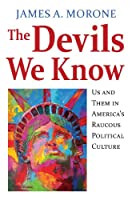 The Devils We Know: Us and Them in America's Raucous Political Culture