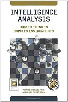 Intelligence Analysis: How to Think in Complex Environments (Praeger Security International) by [Hall, Wayne Michael, Citrenbaum, Gary]