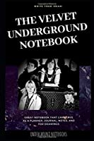 The Velvet Underground Notebook: Great Notebook for School or as a Diary, Lined With More than 100 Pages. Notebook that can serve as a Planner, Journal, Notes and for Drawings. (The Velvet Underground Notebooks)