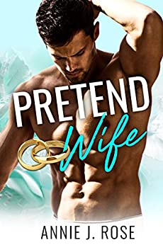 Pretend Wife by [Rose, Annie J.]
