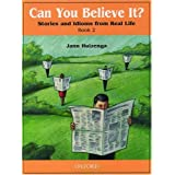 Can You Believe It? (Stories and Idioms from Real Life, Book 2)