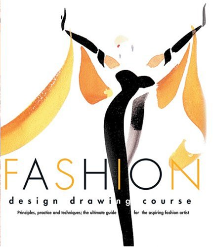 Download Fashion Design Drawing Course: Principles, Practice, and Techniques : The Ultimate Guide for the Aspiring Fashion Artist 0764124730