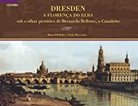 Dresden: A florença do Elba sob o olhar pictórico de Bernardo Bellotto, o Canaletto