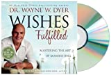 WISHES FULFILLED Audiobook: Wishes Fulfilled: Mastering the Art of Manifesting [Audiobook 6CDs] Dr. Wayne W. Dyer Dr