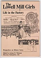 The Lowell Mill Girls: Life in the Factory (Perspectives on History Series)