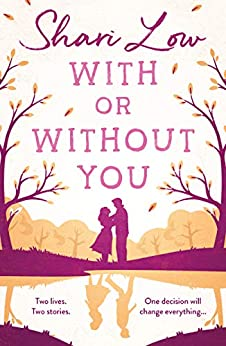 With or Without You: A wonderfully emotional story of one love over two lifetimes... by [Low, Shari]